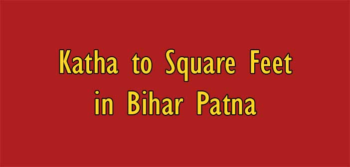 Katha To Square Feet Sq Ft In Bihar Patna 0 9