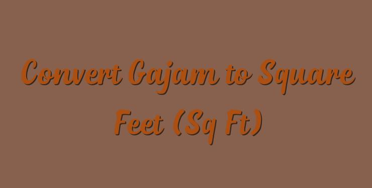 Convert Gajam to Square Feet (Sq Ft) - Simple Converter
