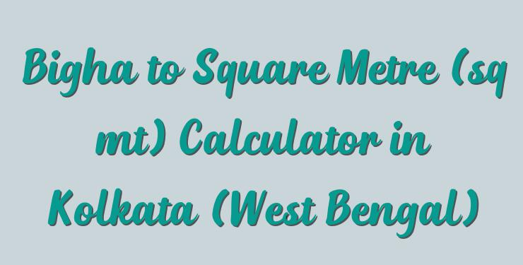 Bigha to Square Metre (sq mt) Calculator in Kolkata (West Bengal