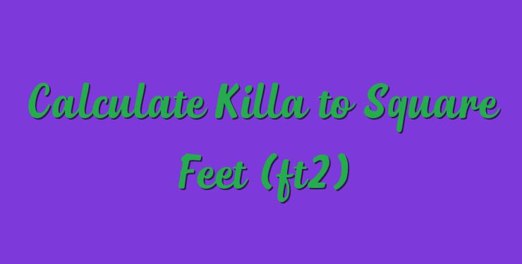 Calculate Killa to Square Feet (ft2) - Simple Converter