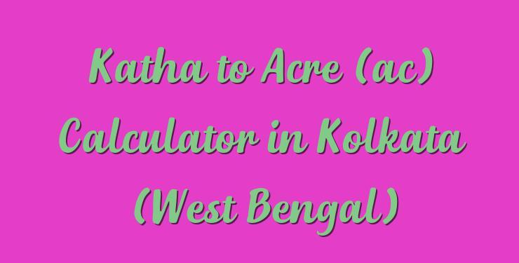 Katha to Acre (ac) Calculator in Kolkata (West Bengal