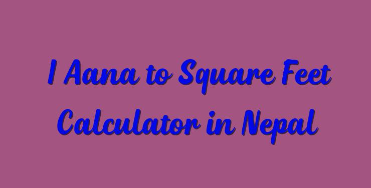 1 Aana to Square Feet Calculator in Nepal - Simple Converter