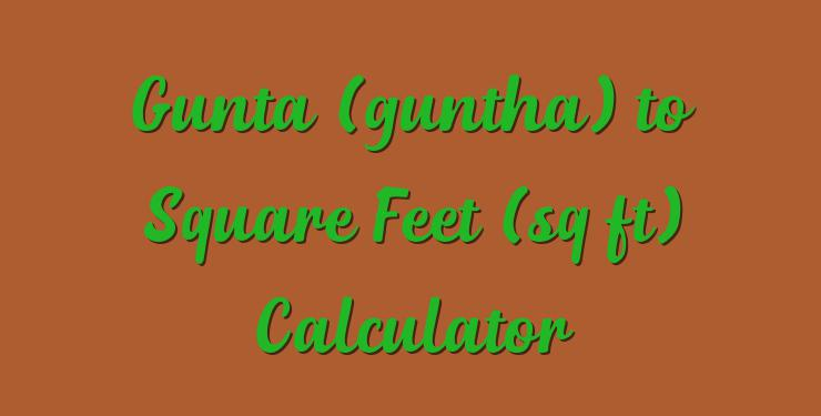 Gunta (guntha) to Square Feet (sq ft) Calculator - Simple
