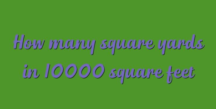How many square yards in 10000 square feet - Simple Converter